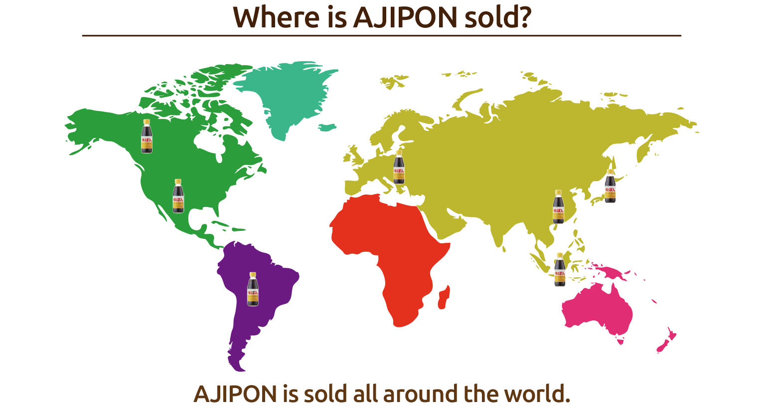 Where is AJIPON sold? AJIPON is sold all around the world.